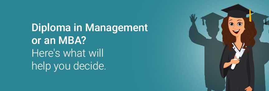 Diploma in Management or an MBA? Here's what will help you decide.